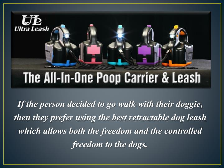 If the person decided to go walk with their doggie, then they prefer using the best retractable dog leash which allows both the freedom and the controlled freedom to the dogs.