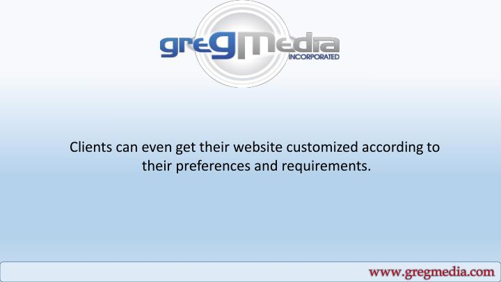 Clients can even get their website customized according to