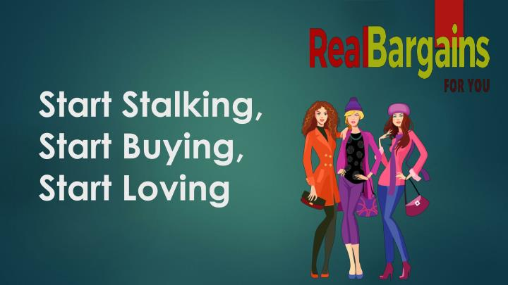 Start stalking start buying start loving