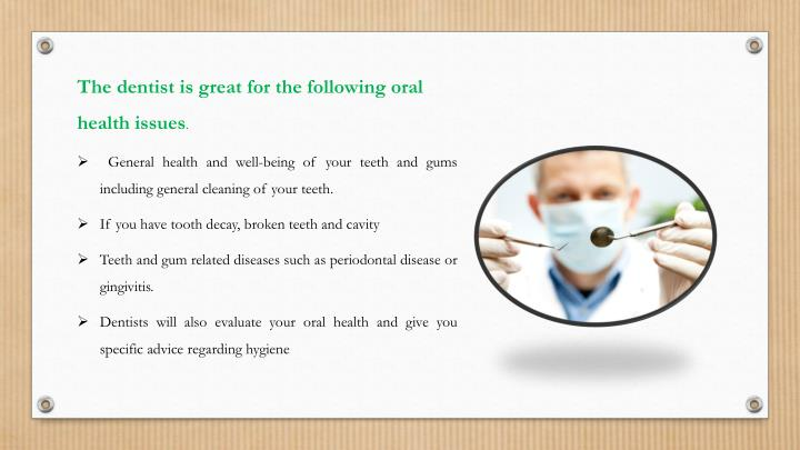 The dentist is great for the following oral health issues