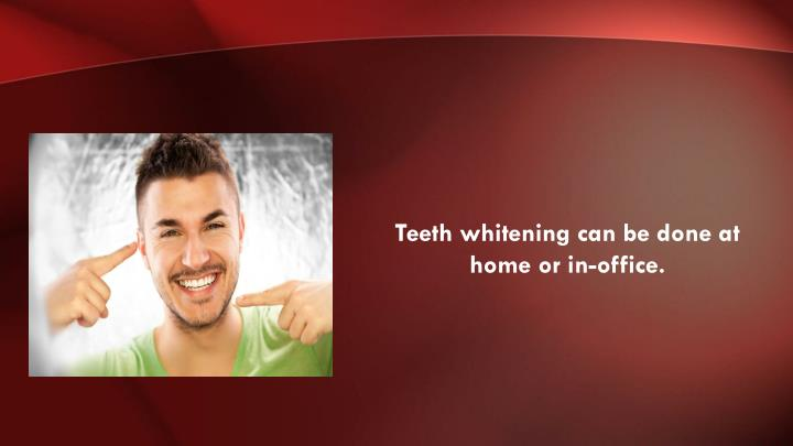 Teeth whitening can be done at