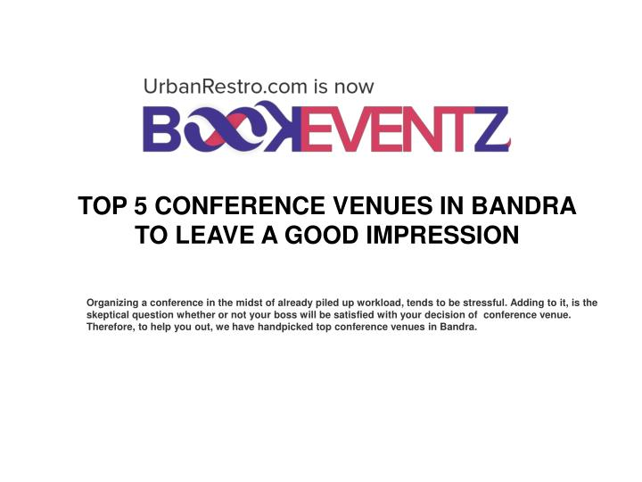 Organizing a conference in the midst of already piled up workload, tends to be stressful. Adding to it, is the skeptical question whether or not your boss will be satisfied with your decision of conference venue. Therefore, to help you out, we have handpicked top conference venues in Bandra.