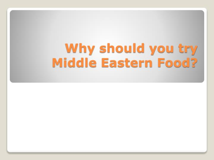 why should you try middle eastern food