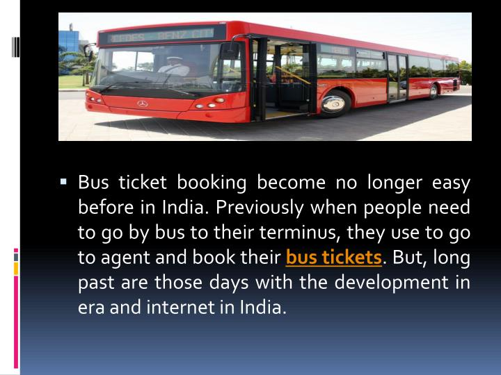 Bus ticket booking become no longer easy before in India. Previously when people need to go by bus t...