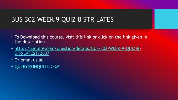 Bus 302 week 9 quiz 8 str lates1