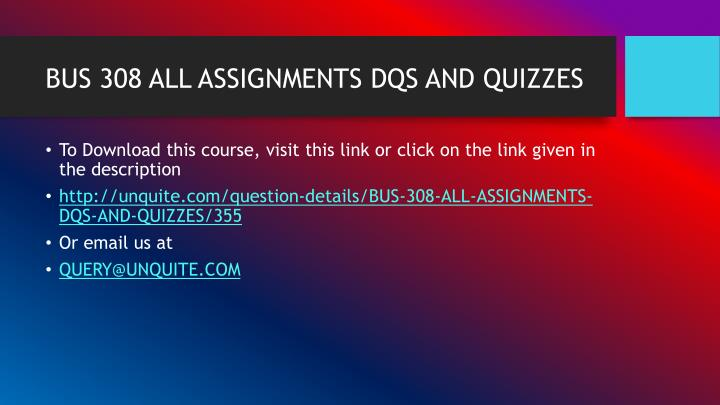 Bus 308 all assignments dqs and quizzes1