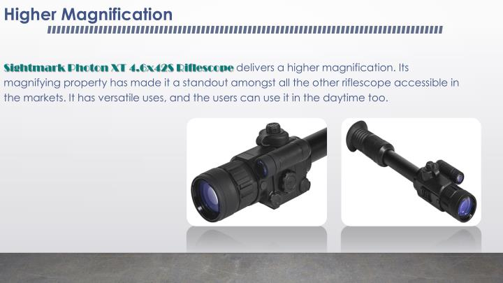 Higher magnification