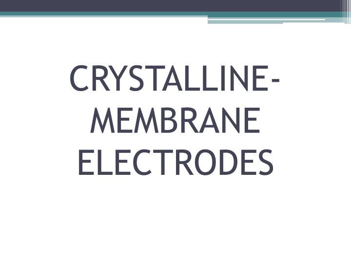 CRYSTALLINE-MEMBRANE ELECTRODES