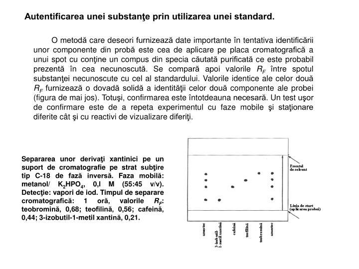 Autentificarea unei substanţe prin utilizarea unei standard.