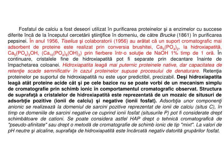 Fosfatul de calciu a fost deseori utilizat în purificarea proteinelor