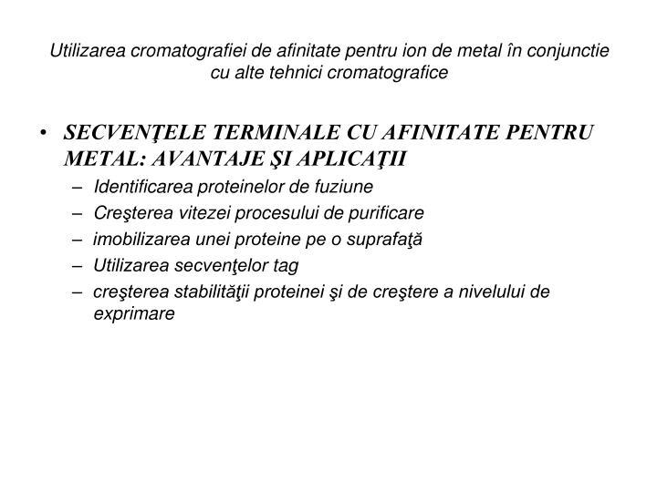 Utilizarea cromatografiei de afinitate pentru ion de metal în conjunctie