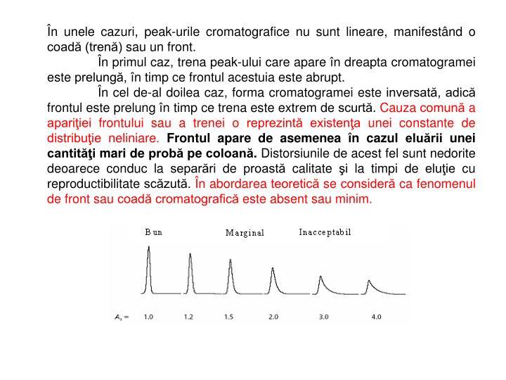 În unele cazuri, peak-urile cromatografice nu sunt lineare, manifestând o