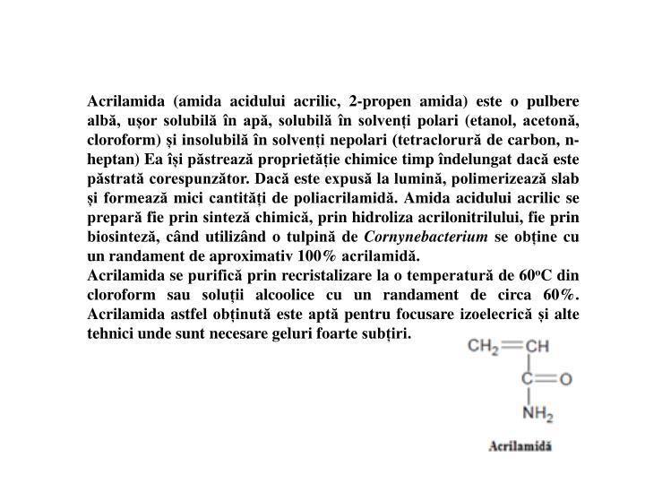 Acrilamida (amida acidului acrilic, 2-propen amida) este o pulbere