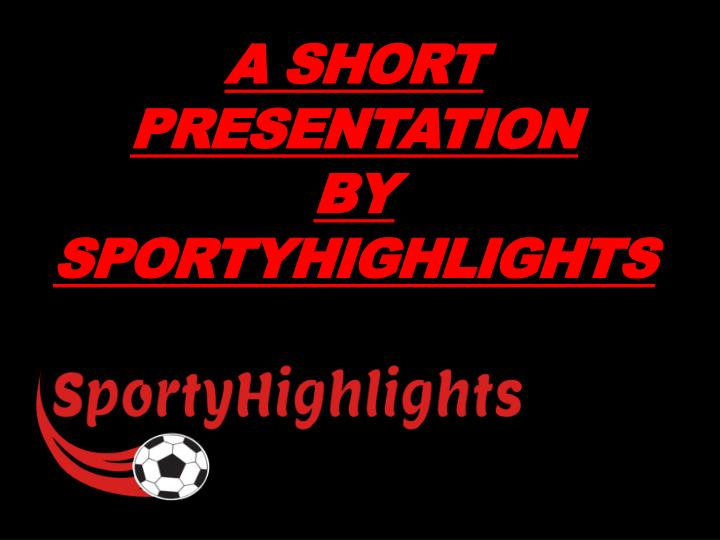 A short presentation by sportyhighlights