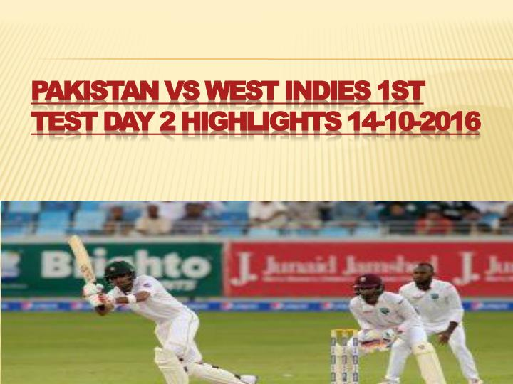 Pakistan vs west indies 1st test day 2 highlights 14 10 2016