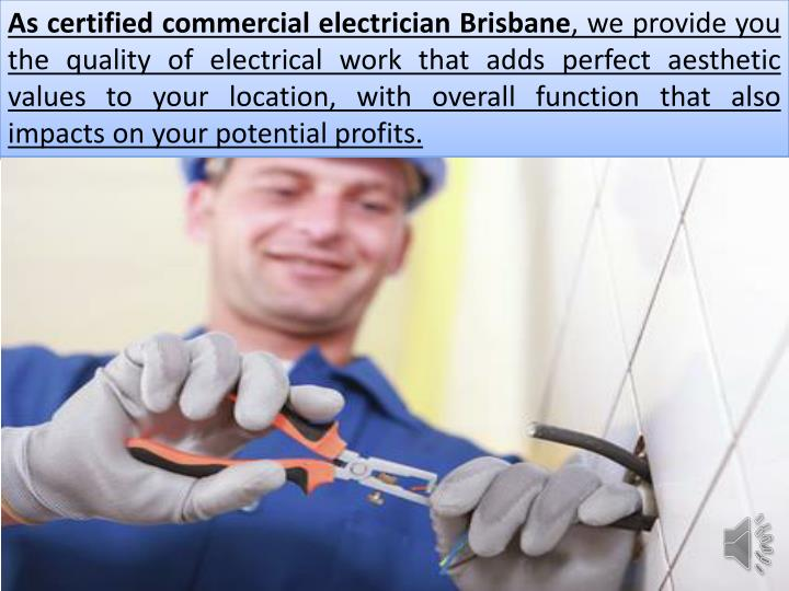As certified commercial electrician Brisbane