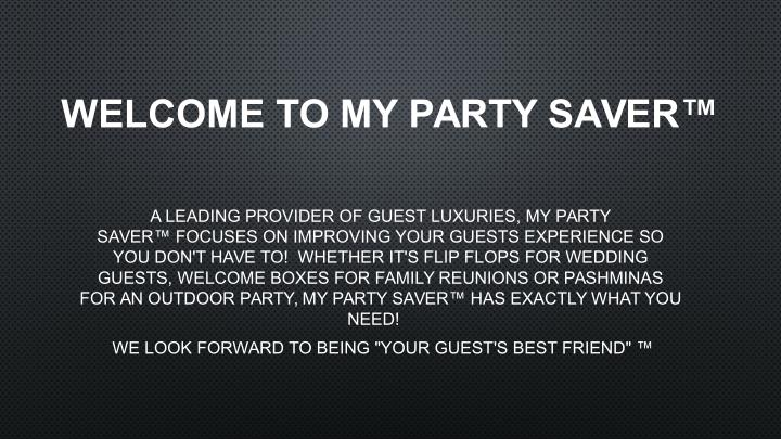WELCOME TO MY PARTY SAVER™