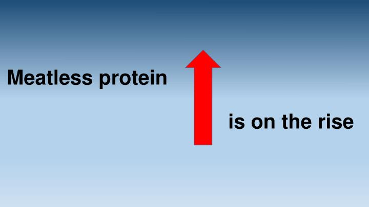 Meatless protein is on the rise