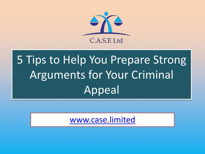 5 tips to help you prepare strong arguments for your criminal appeal