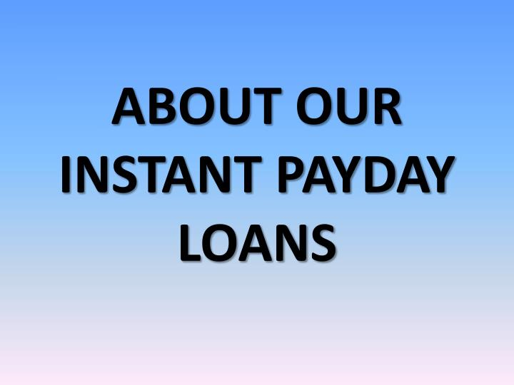 About our instant payday loans