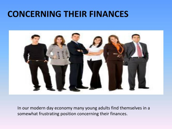 In our modern day economy many young adults find themselves in a somewhat frustrating position concerning their finances.