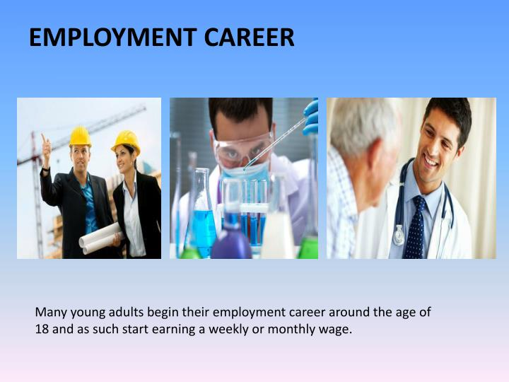 Many young adults begin their employment career around the age of 18 and as such start earning a weekly or monthly wage.