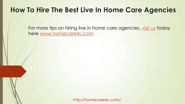 For more tips on hiring live in home care agencies,