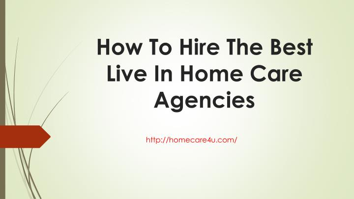 How To Hire The Best Live In Home Care Agencies