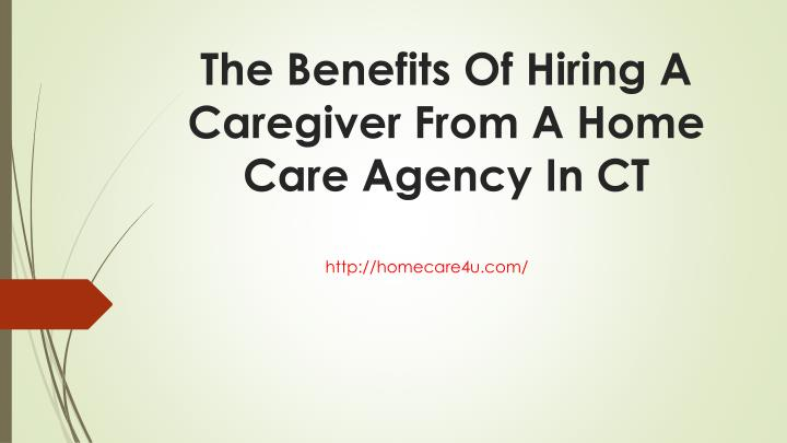 The Benefits Of Hiring A Caregiver From A Home Care Agency In CT
