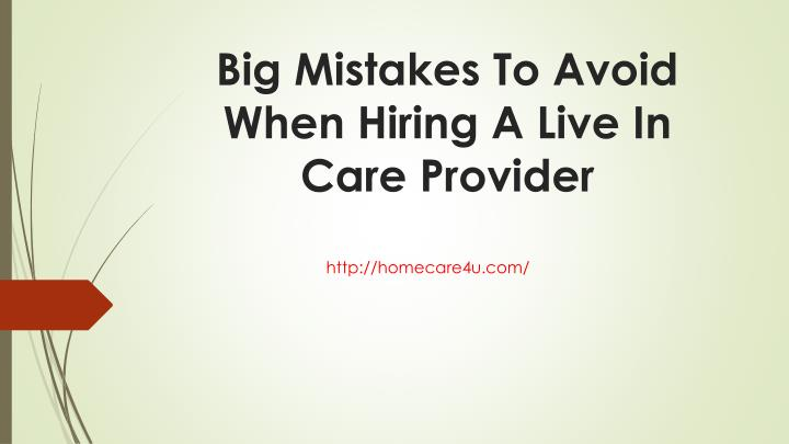 Big Mistakes To Avoid When Hiring A Live In Care Provider