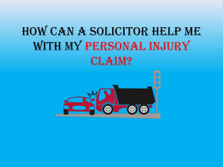 How can a solicitor help me with my personal injury claim