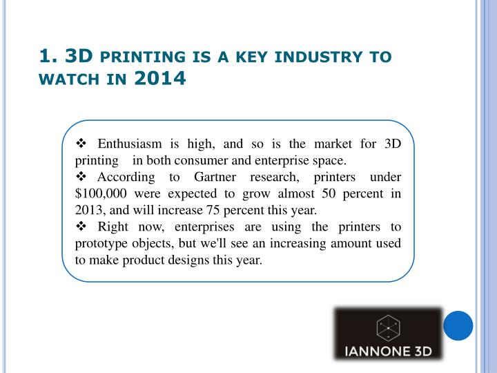 1 3d printing is a key industry to watch in 2014
