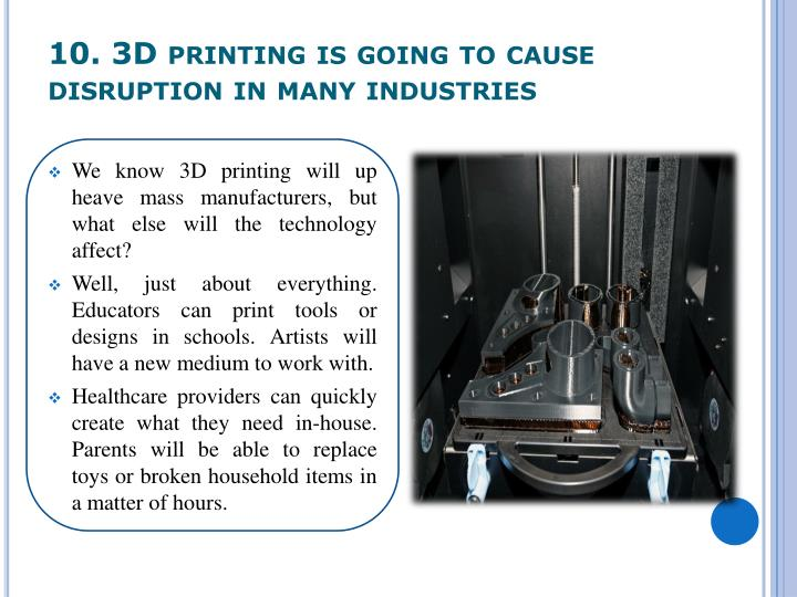 10. 3D printing is going to cause disruption in many industries