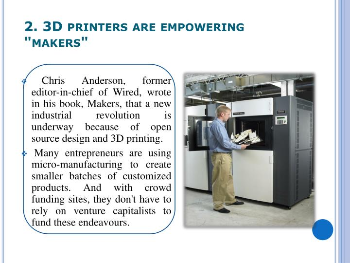 "2. 3D printers are empowering ""makers"""