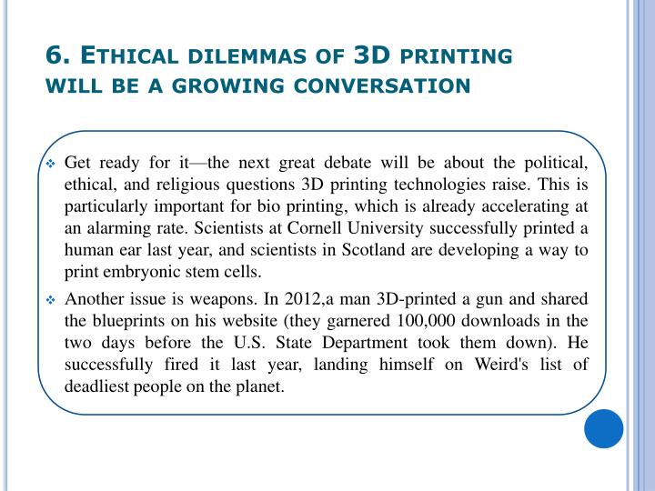6. Ethical dilemmas of 3D printing will be a growing conversation