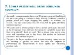 7 lower prices will drive consumer adoption