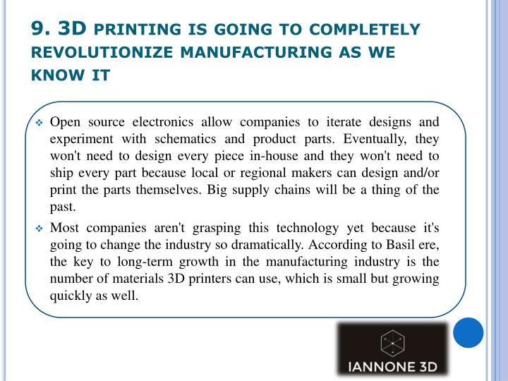 9. 3D printing is going to completely revolutionize manufacturing as we know it