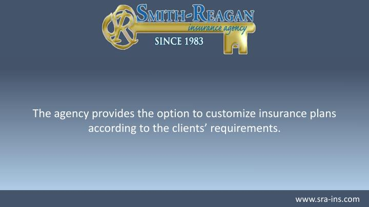 The agency provides the option to customize insurance plans