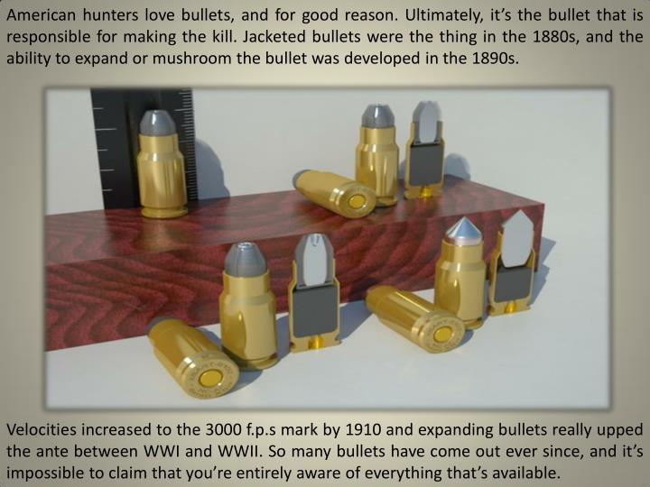 American hunters love bullets, and for good reason. Ultimately,