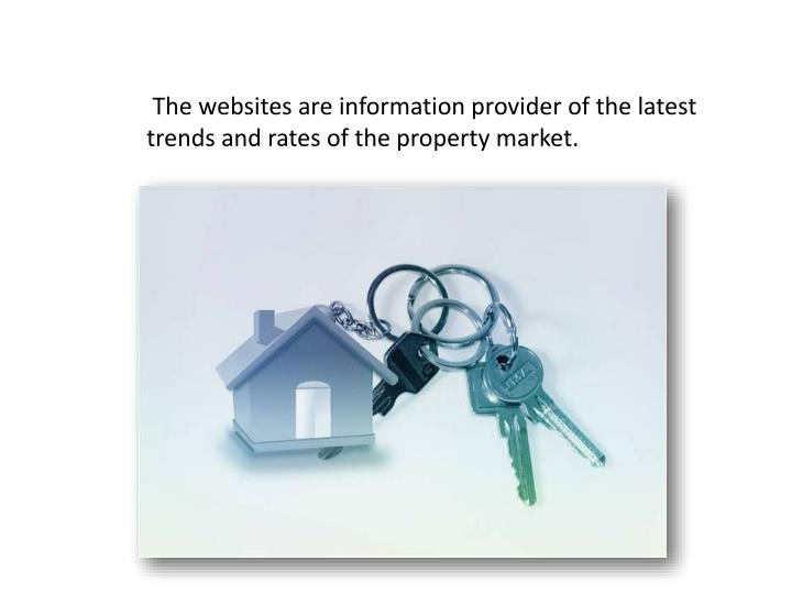 The websites are information provider of the latest trends and rates of the property market.
