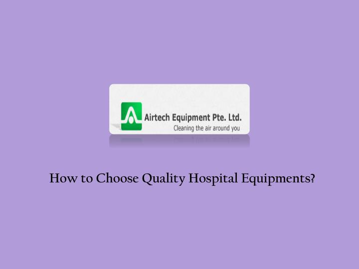 How to Choose Quality Hospital Equipments?