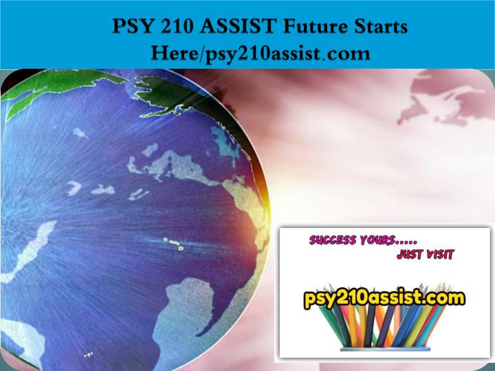 Psy 210 assist future starts here psy210assist com