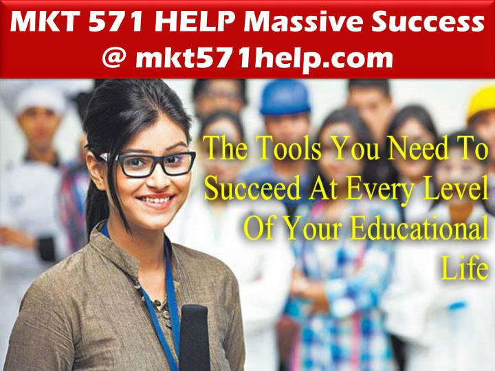 MKT 571 HELP Massive Success @ mkt571help.com
