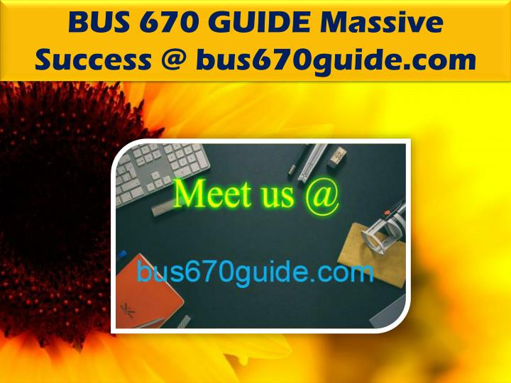 BUS 670 GUIDE Massive Success @ bus670guide.com