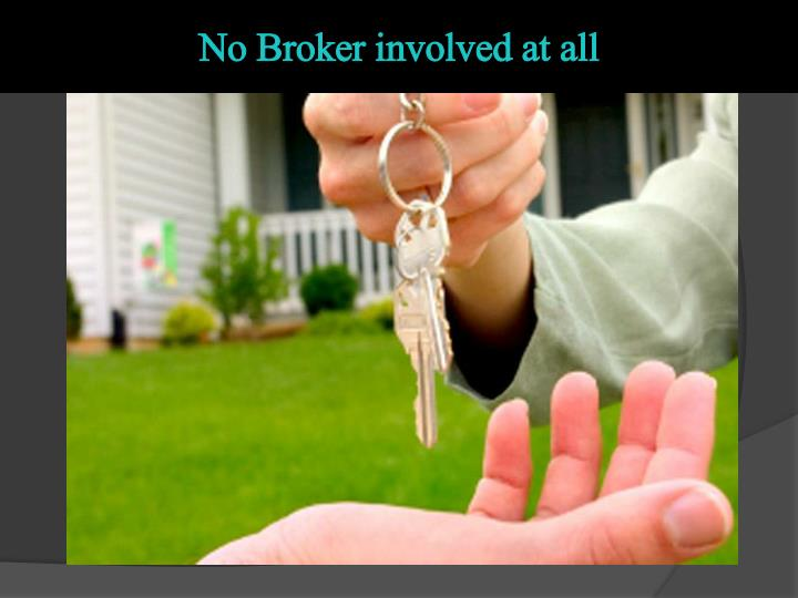 No Broker involved at all