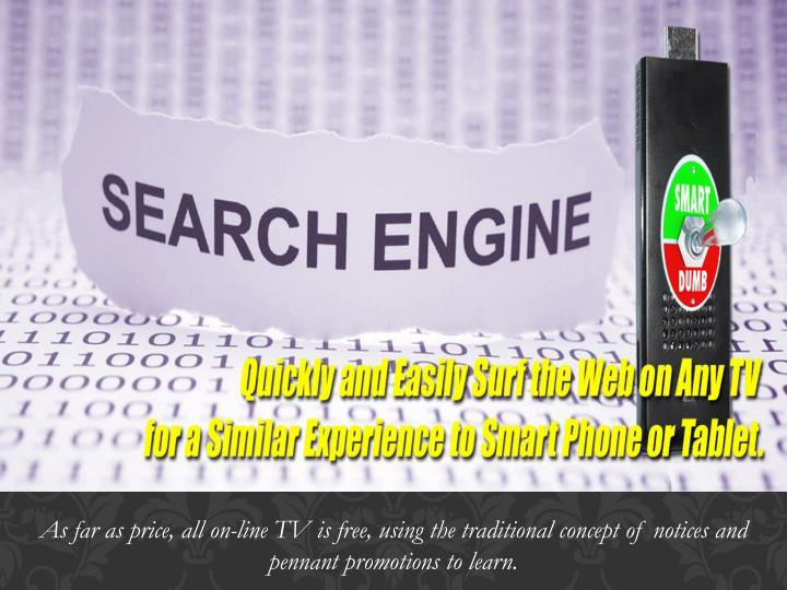 As far as price, all on-line TV is free, using the traditional concept of notices and pennant promotions to learn.