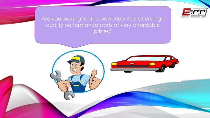 Are you looking for the best shop that offers high quality performance parts at very affordable prices?