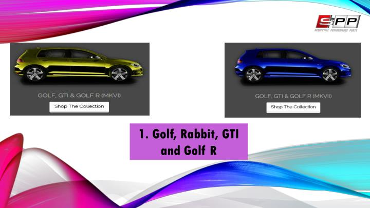 1. Golf, Rabbit, GTI and Golf R