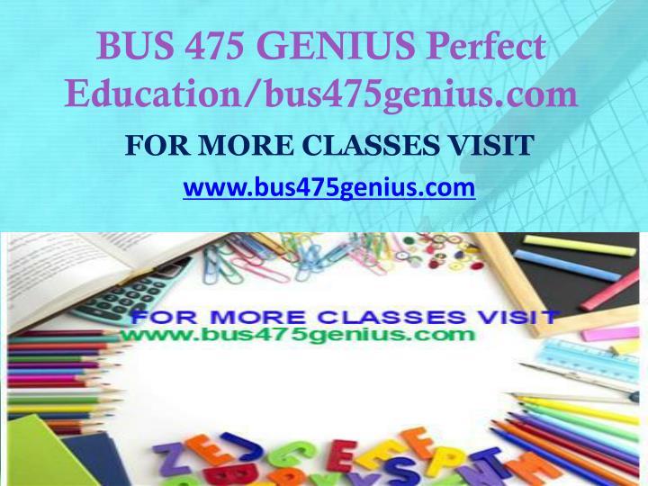 BUS 475 GENIUS Perfect Education/bus475genius.com