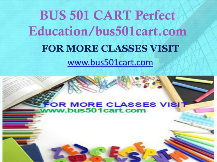 BUS 501 CART Perfect Education/bus501cart.com